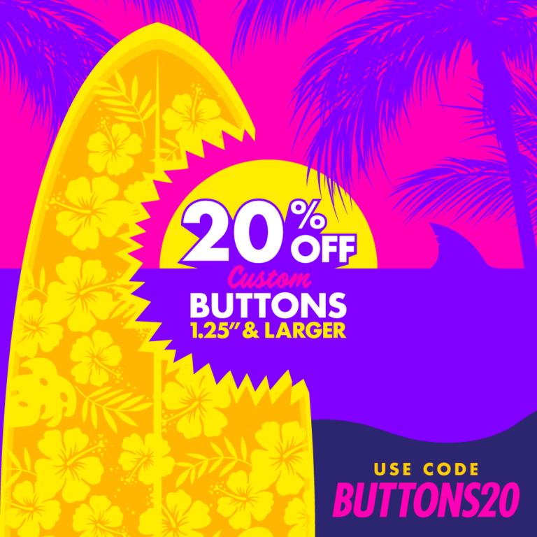 20% OFF Custom Buttons 1.25 Inches or Larger with code BUTTONS20